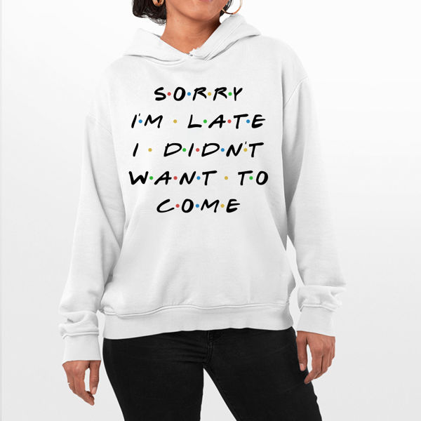 Picture of Sorry Im Late Female Hoodie